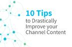 10 Tips to Drastically Improve Your Channel Marketing Content